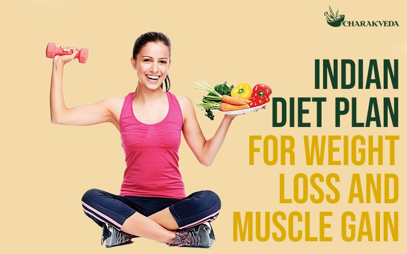 Indian Diet Plan For Weight Loss And Muscle Gain