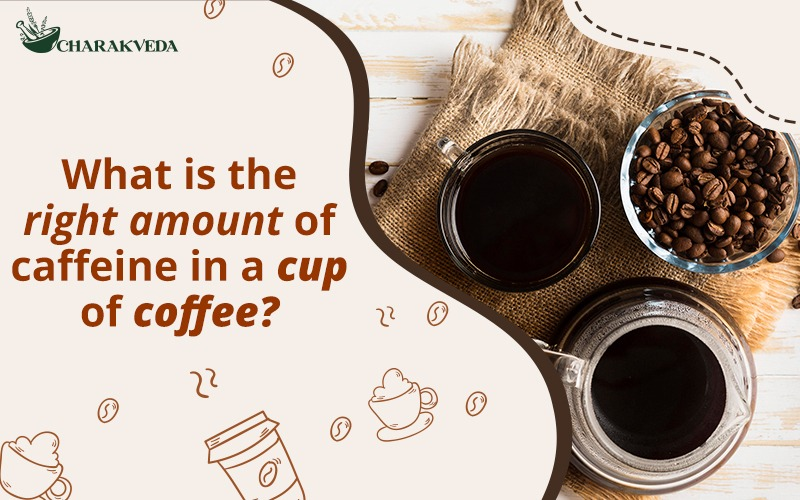 What is the right amount of caffeine in a cup of coffee, and should you be drinking it?